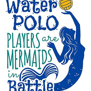 Water Polo Players Are Mermaids In Battle by jaygo