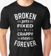 Broken Gets Fixed Crappy Stays Forever - White Design T-Shirt
