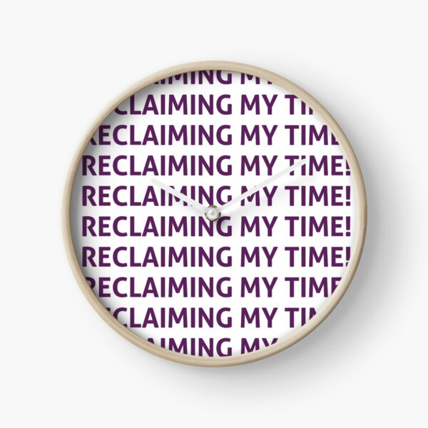 Reclaiming my time! Clock