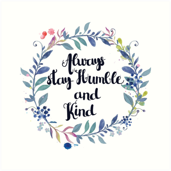 Always Stay Humble And Kind Inspirational Quote Art Prints By