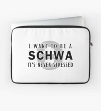 I Want to be a Schwa - It's Never Stressed | Linguistics Laptop Sleeve