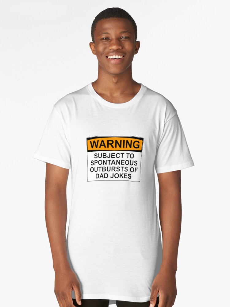 WARNING: SUBJECT TO SPONTANEOUS OUTBURSTS OF DAD JOKES Long T-Shirt Front