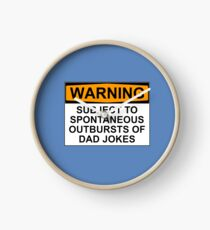 WARNING: SUBJECT TO SPONTANEOUS OUTBURSTS OF DAD JOKES Clock