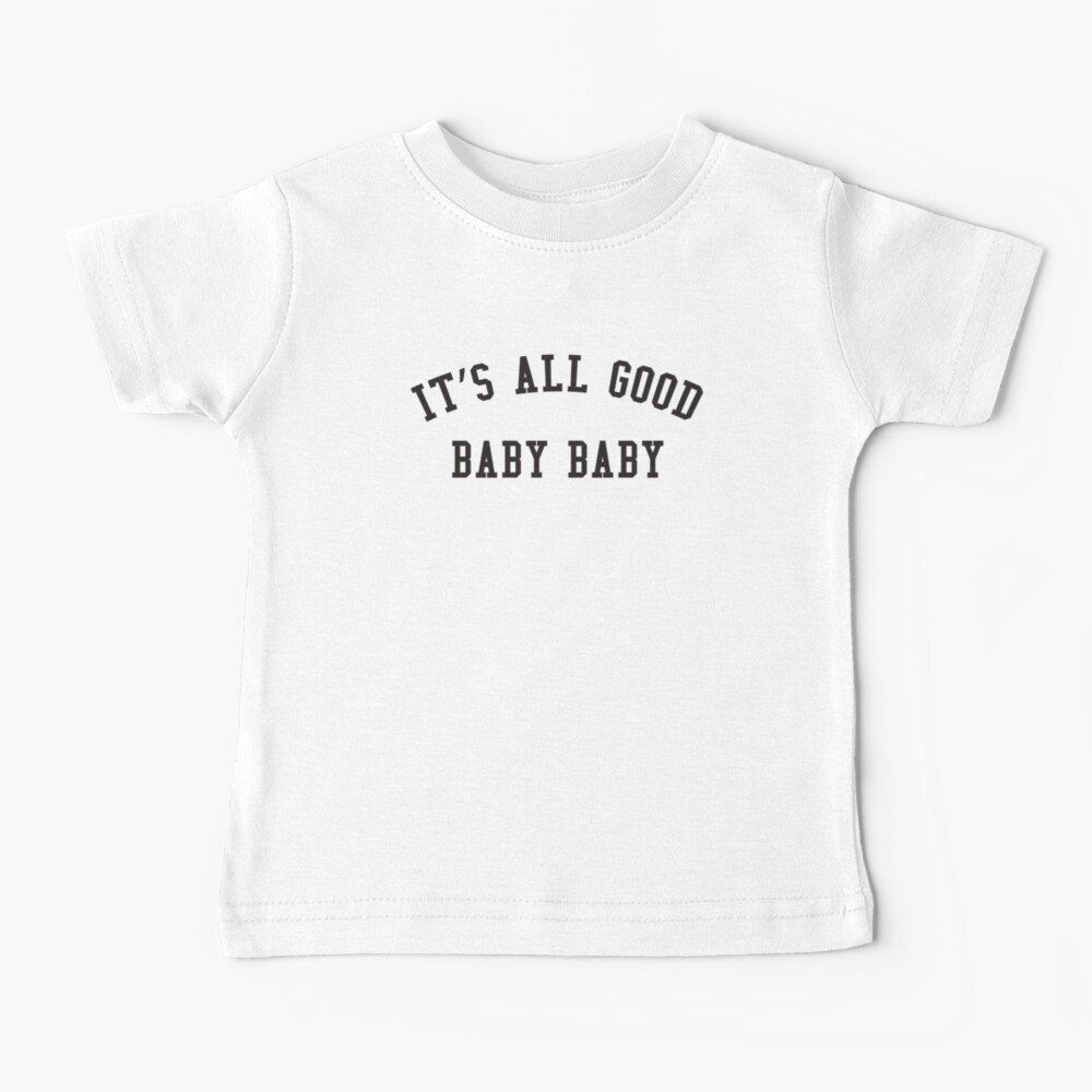 IT'S ALL GOOD Baby T-Shirt