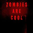 Zombies are cool by Silvia Ganora