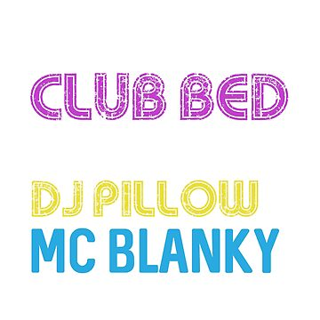 i'm off to club bed featuring dj pillow and mc blanky by MeriemStore