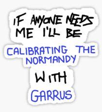 If Anyone Needs Me - Garrus Sticker