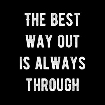 The best way out is always through inspirational and motivational quotes text fashion by Yoga-Gifts-Shop