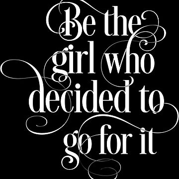 Be the Girl Who Decided To Go For It Inspirational Girly Fashion Design Quotes by Yoga-Gifts-Shop