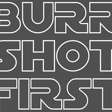 Burr Shot First by marissaleighxo