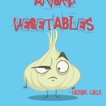 Sardonic Garlic Angry Vegetables - Eat Us If You Dare! by PaulDoodles
