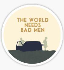 The world needs bad men Sticker