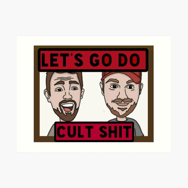 """Let's Go Do Cult Shit"" Art Print"