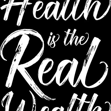Health Is The Real Wealth Inspirational Quotes Text by Yoga-Gifts-Shop