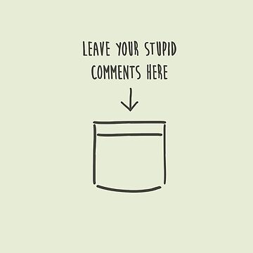 Leave your stupid comments in your pocket by typeo