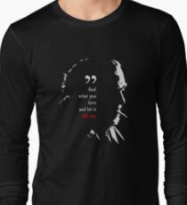 Charles Bukowski Find What You Love And Let It Kill You Quote Long Sleeve T-Shirt