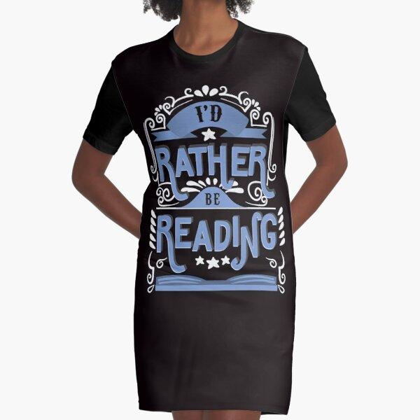 I'd rather be reading. Book Lover Funny Design. Graphic T-Shirt Dress
