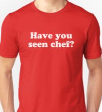 Have You Seen Chef? T-Shirt