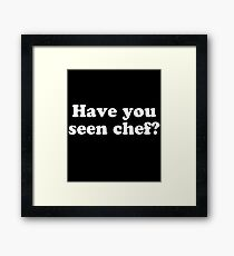 Have You Seen Chef? Framed Print