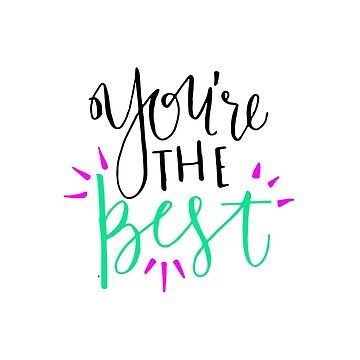 You're the Best! by msgfrommercury