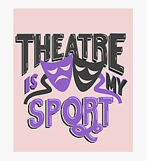 Theatre is My Sport Funny Photographic Print