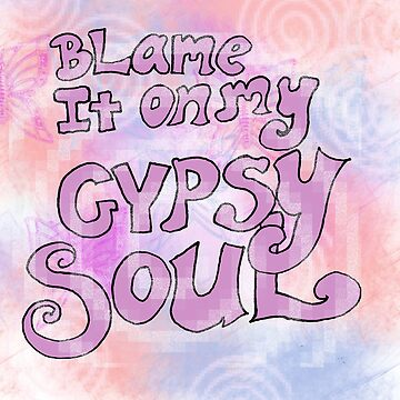 Blame It on My Gypsy Soul -  Hippie, Bohemian by Suzeology