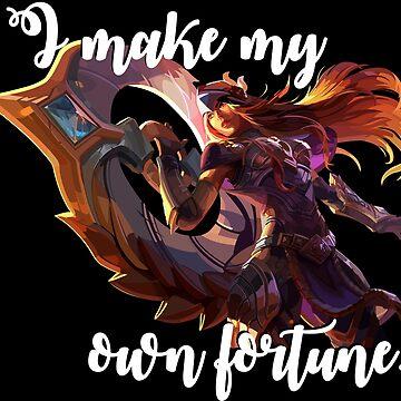 Sivir - I make my own fortune. by realdradex