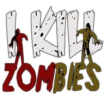 I Kill Zombies by JerryWLambert