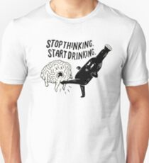 stop thinking start drinking Unisex T-Shirt