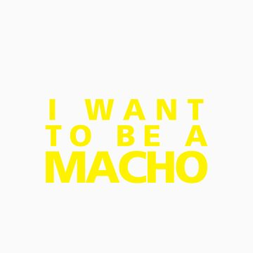 I want be a Macho by HumourTee