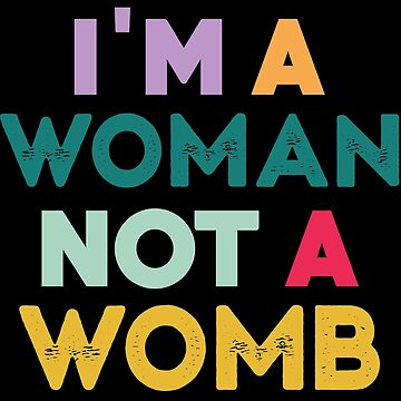 Women's March: I'm a Woman Not a Womb by bleerios