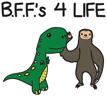 B.F.F.'s 4 Life Best Friends For Life T-Rex Sloth Design by lcorri