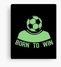 Born To Win - Soccer, Soccer Player,  Football Canvas Print