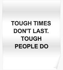 Tough Times Don't Last. Tough People Do Poster