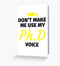Don't make me use my PhD voice Greeting Card
