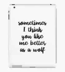 Sometimes I think you like me better as a wolf iPad Case/Skin