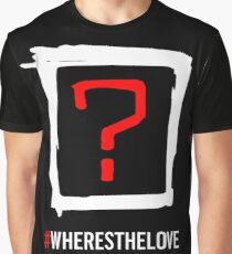 where is the love Graphic T-Shirt