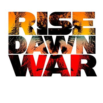 Rise, Dawn & War by mattskilton