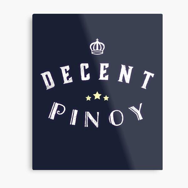 Decent Pinoy T-Shirt Funny Filipino T-Shirt Design Metal Print