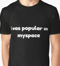 I Was Popular On Myspace Graphic T-Shirt
