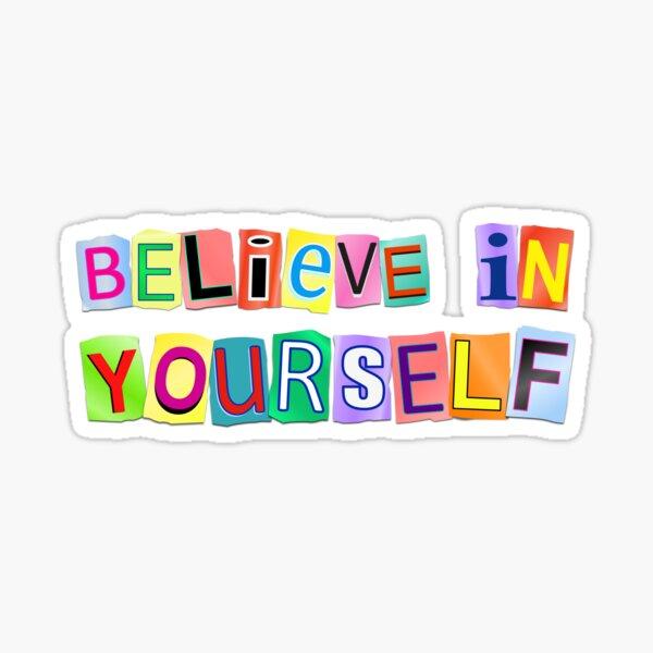 Believe in yourself. Sticker