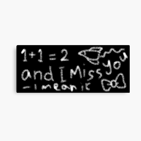 1 + 1 i miss you chalkboard message Canvas Print