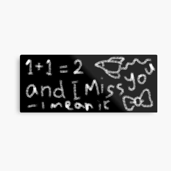 1 + 1 i miss you chalkboard message Metal Print