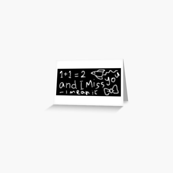 1 + 1 i miss you chalkboard message Greeting Card