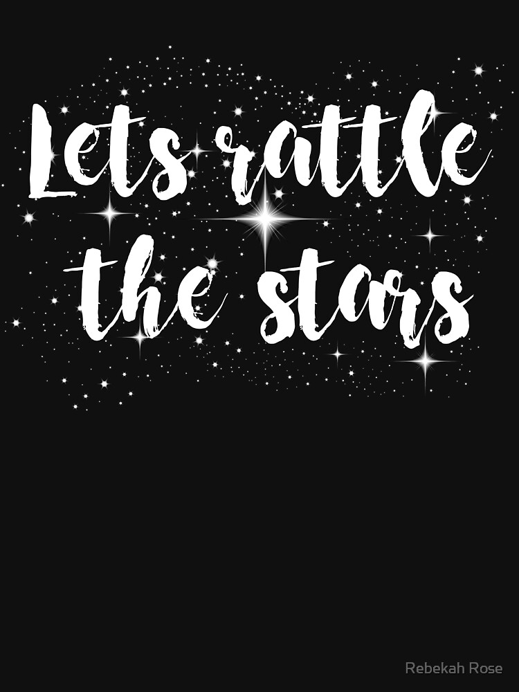 Lets rattle the stars by annieisafangirl