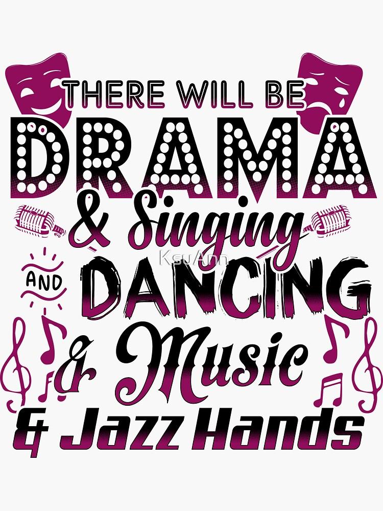 Habrá Drama y Canto y Baile y Música y Jazz Manos de KsuAnn