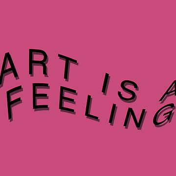 ART IS A FEELING by AreYouRevolting