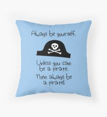 Always be yourself, unless you can be a pirate Throw Pillow