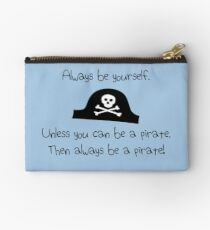 Always be yourself, unless you can be a pirate Studio Pouch