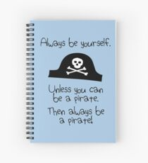 Always be yourself, unless you can be a pirate Spiral Notebook